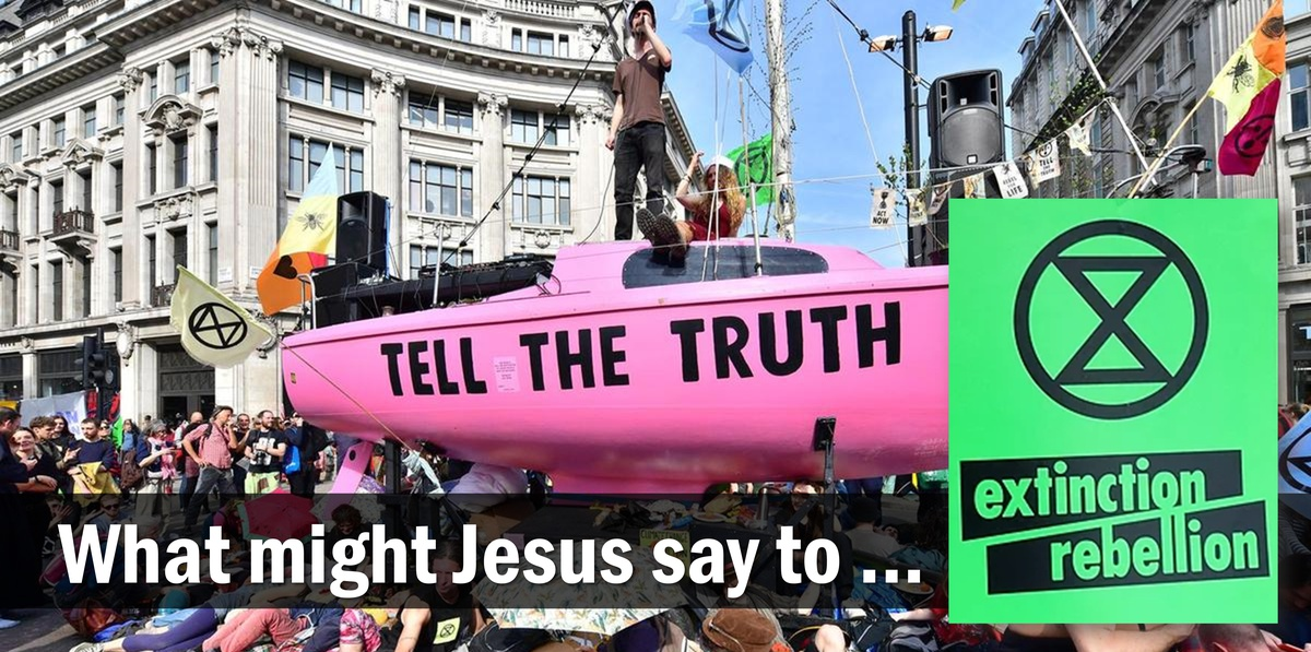 What Might Jesus Say To The Extinction Rebellion Protesters