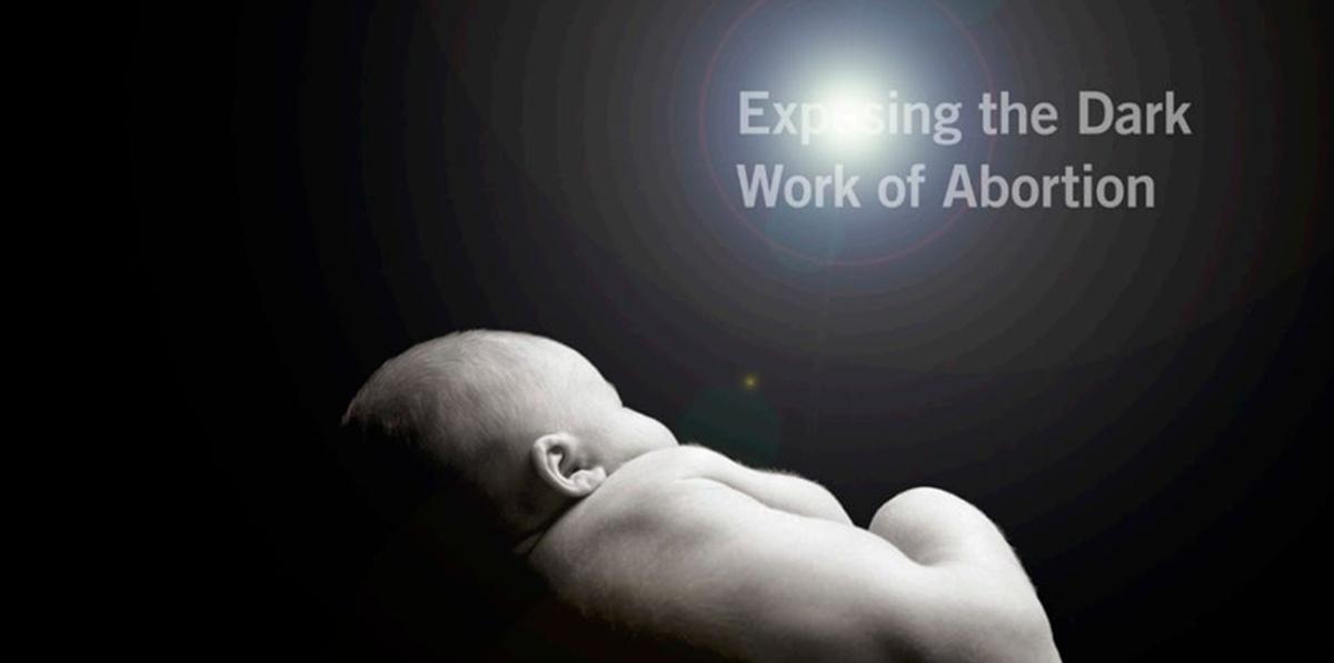 Exposing The Dark Work Of Abortion