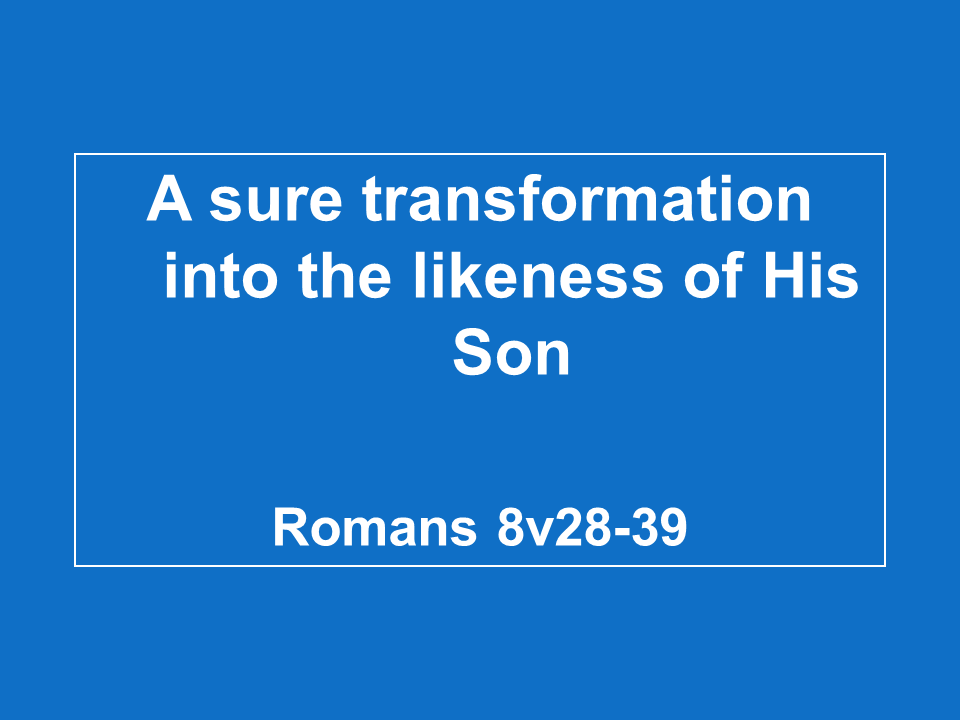 The Sure Transformation Into The Likeness Of His Son